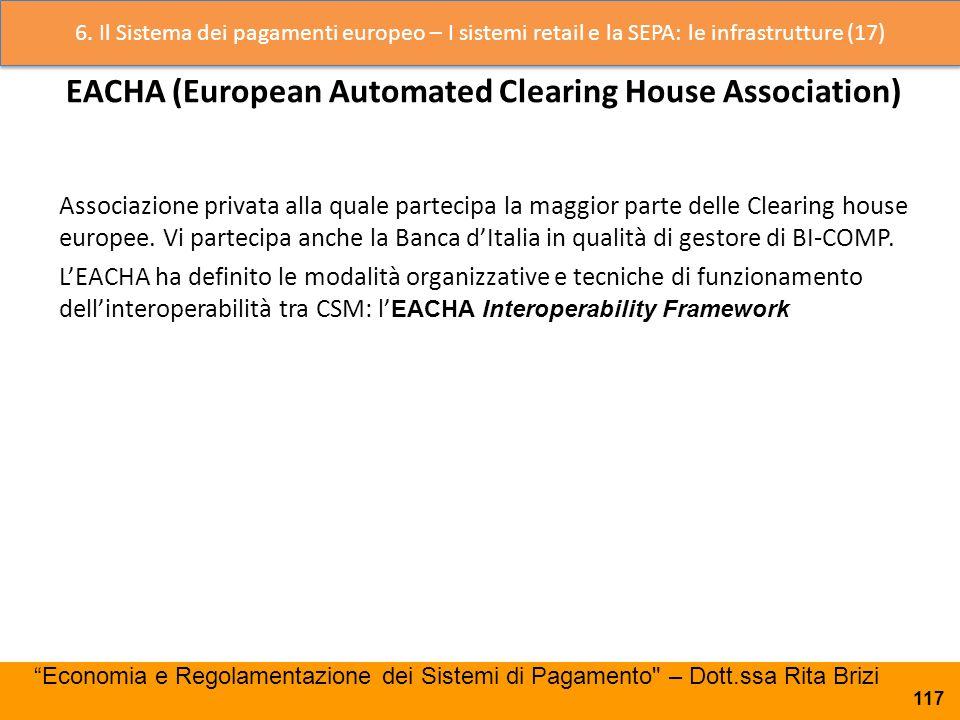 EACHA (European Automated Clearing House Association) Associazione privata alla quale partecipa la maggior parte delle Clearing house europee. Vi part