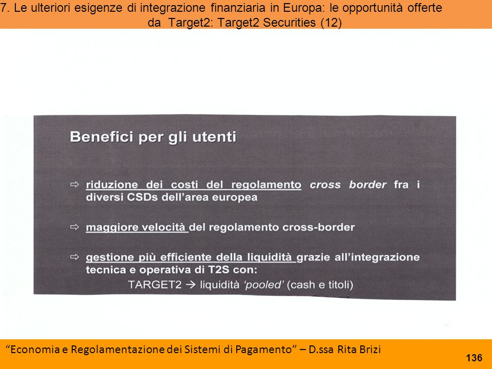 """7. Le ulteriori esigenze di integrazione finanziaria in Europa: le opportunità offerte da Target2: Target2 Securities (12) """"Economia e Regolazione del"""