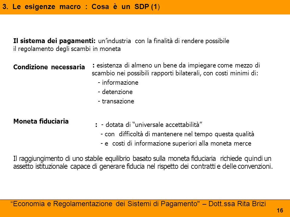 Il sistema dei pagamenti: un'industria con la finalità di rendere possibile il regolamento degli scambi in moneta Condizione necessaria : esistenza di