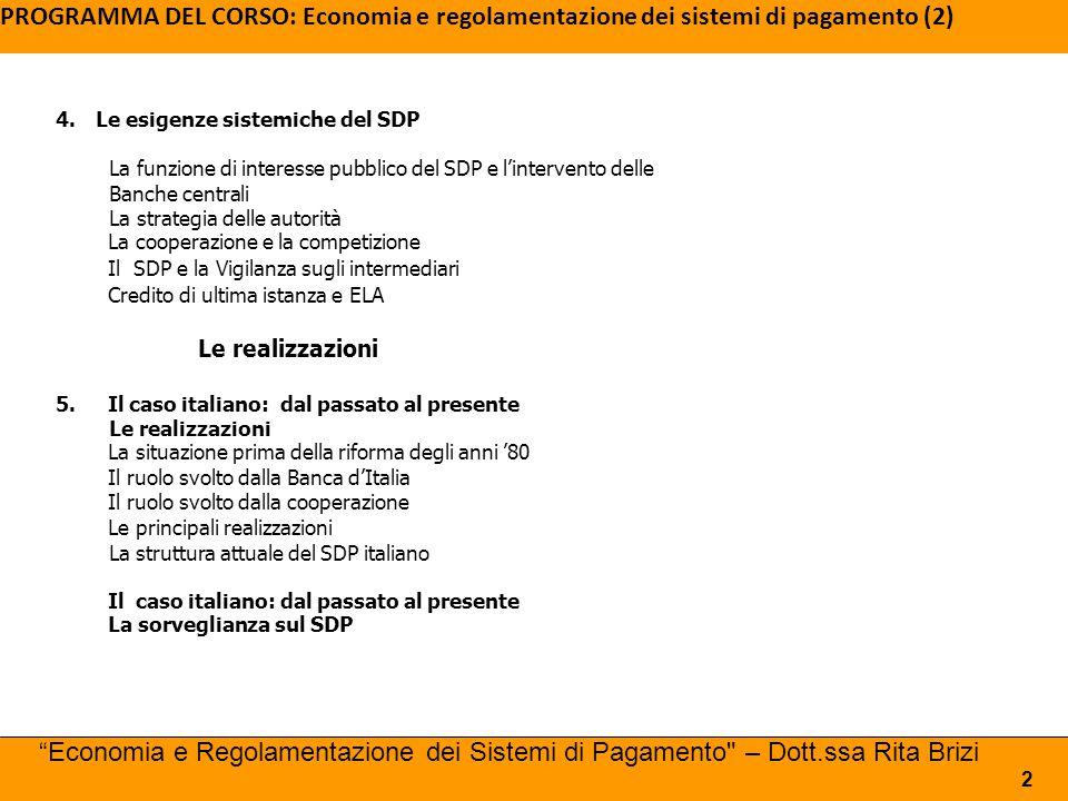 PROGRAMMA DEL CORSO: Economia e regolamentazione dei sistemi di pagamento (2) Economia e Regolamentazione dei Sistemi di Pagamento – Dott.ssa Rita Brizi 3 6.