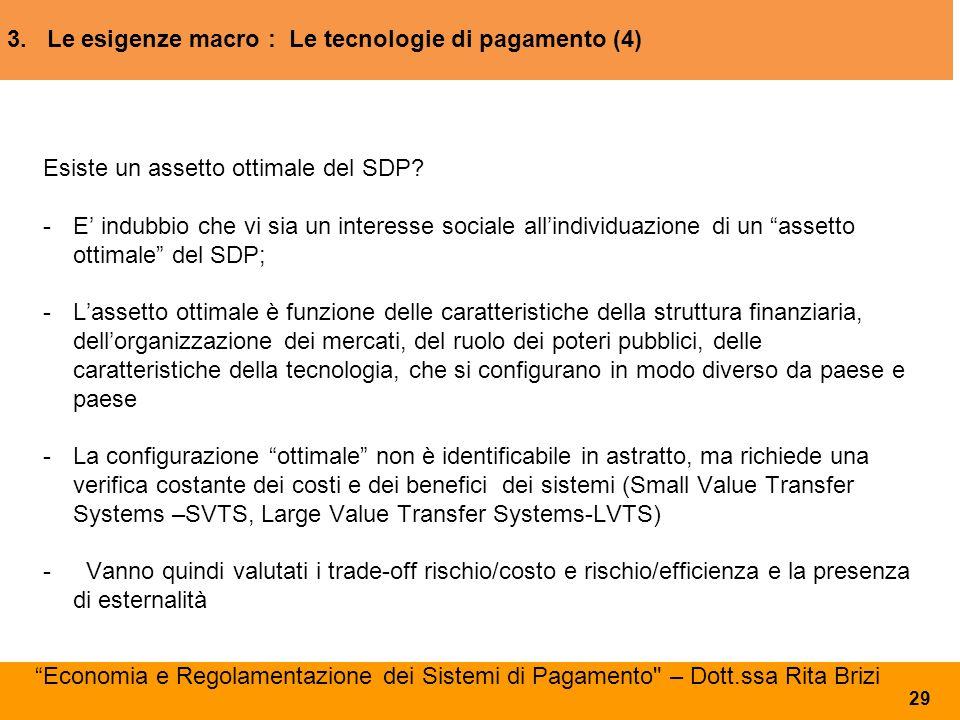 3. Le esigenze macro : Le tecnologie di pagamento (4) Esiste un assetto ottimale del SDP? - E' indubbio che vi sia un interesse sociale all'individuaz
