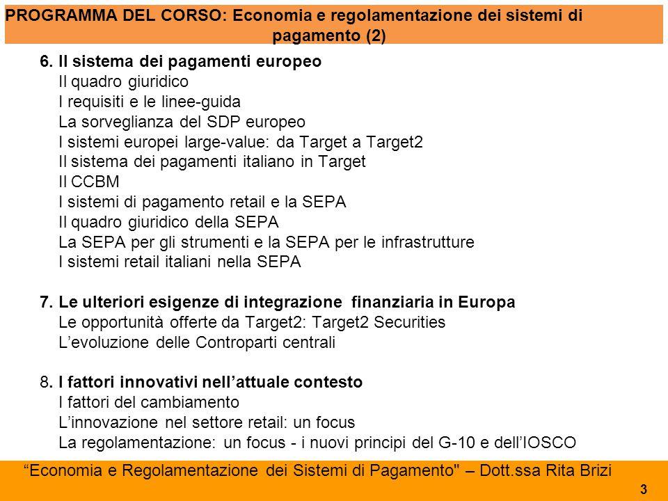 124 Scenario europeo: l'integrazione in ambito SEPA Accordi di interoperabilità e connessioni con il sistema paneuropeo STEP2 124 Economia e Regolamentazione dei Sistemi di Pagamento – Dott.ssa Rita Brizi 6.