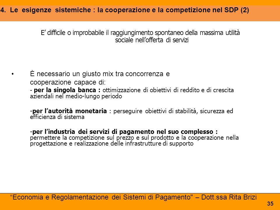 4. Le esigenze sistemiche : la cooperazione e la competizione nel SDP (2) 35 E' difficile o improbabile il raggiungimento spontaneo della massima util
