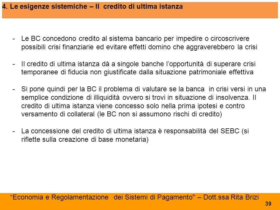 4. Le esigenze sistemiche – Il credito di ultima istanza - Le BC concedono credito al sistema bancario per impedire o circoscrivere possibili crisi fi