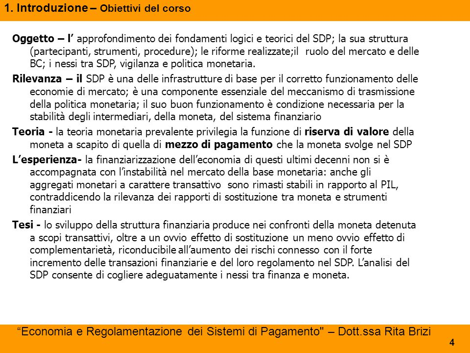 1. Introduzione – Obiettivi del corso 4 Oggetto – l' approfondimento dei fondamenti logici e teorici del SDP; la sua struttura (partecipanti, strument