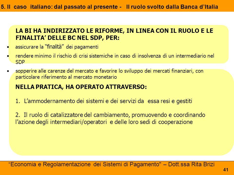 5. Il caso italiano: dal passato al presente - Il ruolo svolto dalla Banca d'Italia LA BI HA INDIRIZZATO LE RIFORME, IN LINEA CON IL RUOLO E LE FINALI