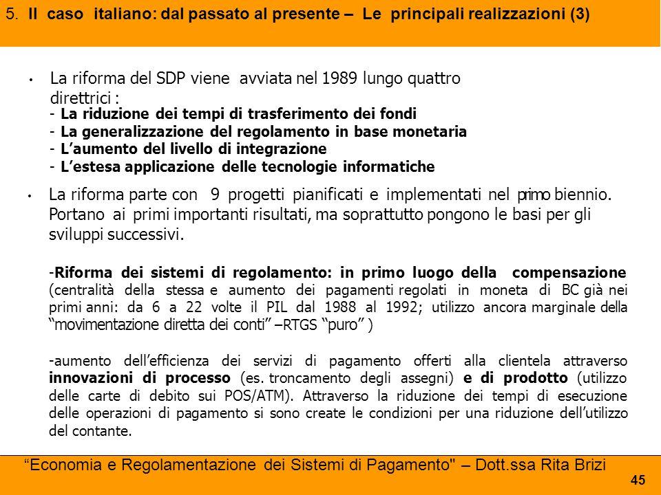La riforma del SDP viene avviata nel 1989 lungo quattro direttrici : -La riduzione dei tempi di trasferimento dei fondi -La generalizzazione del regol