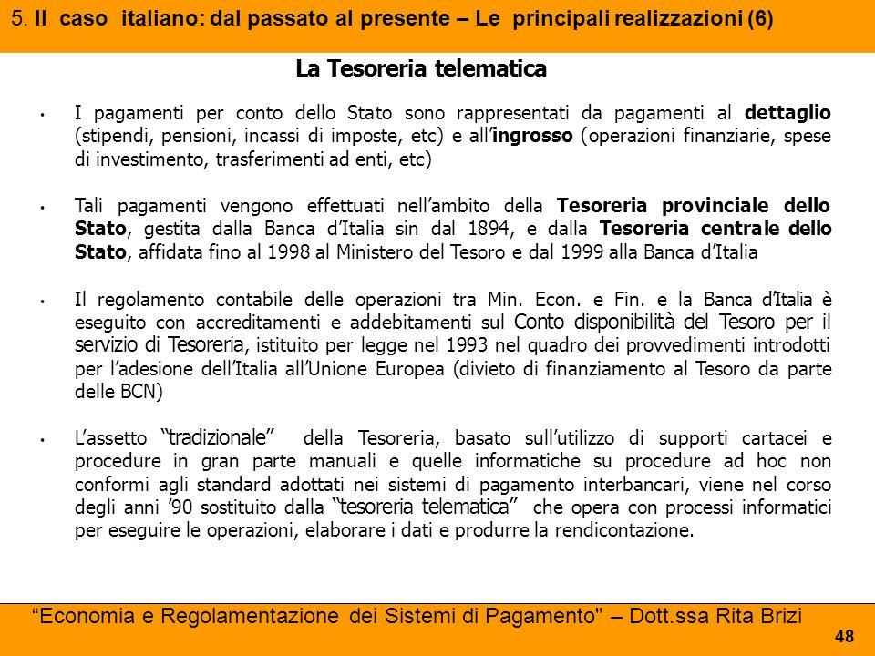 5. Il caso italiano: dal passato al presente – Le principali realizzazioni (6) 48 La Tesoreria telematica I pagamenti per conto dello Stato sono rappr
