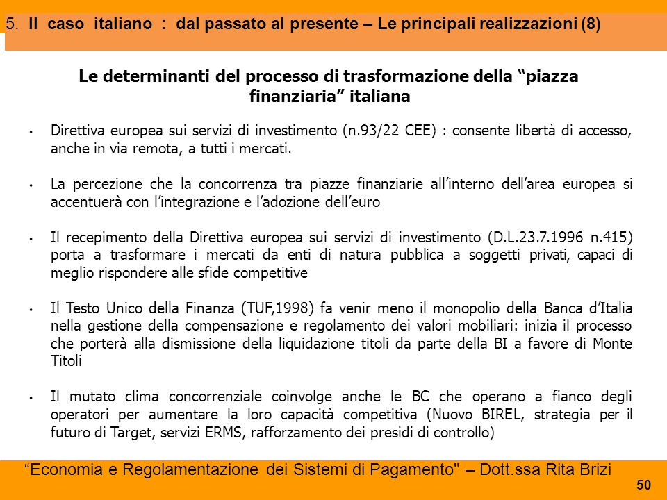 """Le determinanti del processo di trasformazione della """"piazza finanziaria"""" italiana Direttiva europea sui servizi di investimento (n.93/22 CEE) : conse"""