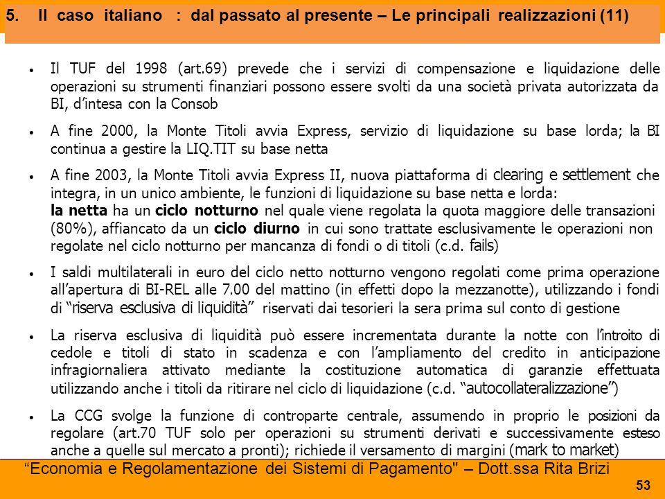 5.Ilcasoitaliano: dal passato al presente – Le principali realizzazioni (11) Il TUF del 1998 (art.69) prevede che i servizi di compensazione e liquida