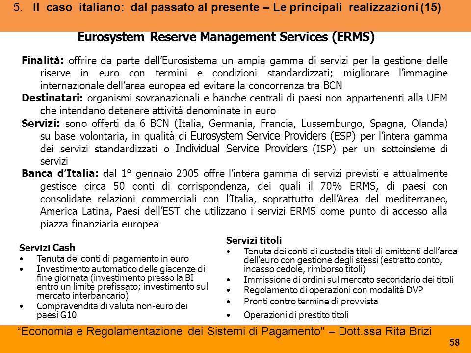 5.Il caso italiano: dal passato al presente – Le principali realizzazioni (15) 58 Eurosystem Reserve Management Services (ERMS) Finalità: offrire da p