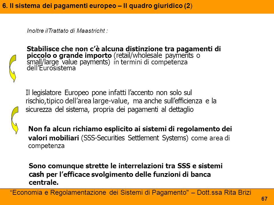 Inoltre ilTrattato di Maastricht : Stabilisce che non c'è alcuna distinzione tra pagamenti di piccolo o grande importo ( retail/wholesale payments o s