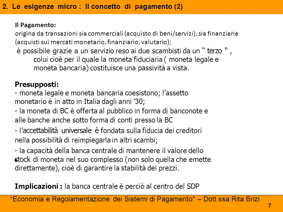 """2. Le esigenze micro : Il concetto di pagamento (2) 7 è possibile grazie a un servizio reso ai due scambisti da un """" terzo """", colui cioè per il quale"""