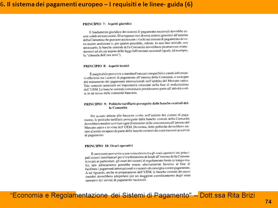 """6. Il sistema dei pagamenti europeo – I requisiti e le linee- guida (6) 74 """"Economia e Regolamentazione dei Sistemi di Pagamento"""