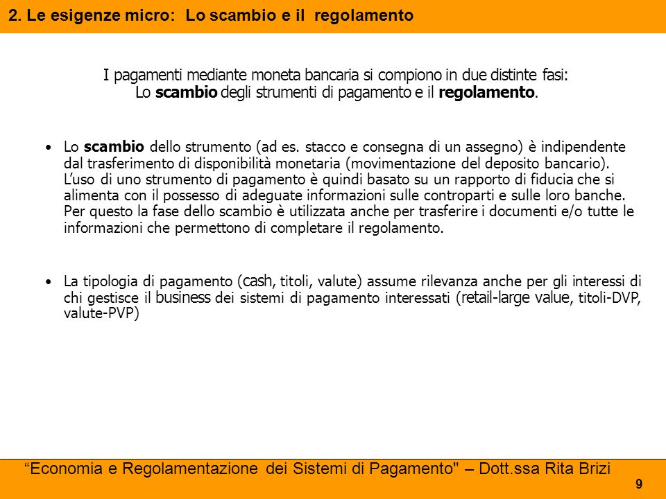 La piramide del SDP Legenda: = Clienti = Relazioni bilaterali = Procedure di scambio interbancarie BANCA CENTRALE SISTEMI DI REGOLAMENTO (Conti di regolamento) SISTEMI DI COMPENSAZIONE BANCA A BANCA B BANCA C BANCA D INTERMEDIARIO E F G H INTERMEDIARIO I POSTE 10 Economia e Regolamentazione dei Sistemi di Pagamento – Dott.ssa Rita Brizi 2.