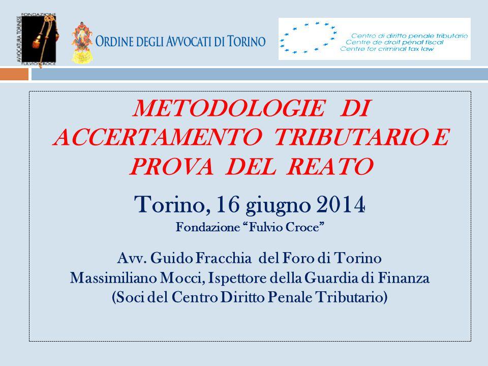 """METODOLOGIE DI ACCERTAMENTO TRIBUTARIO E PROVA DEL REATO Torino, 16 giugno 2014 Fondazione """"Fulvio Croce"""" Avv. Guido Fracchia del Foro di Torino Massi"""