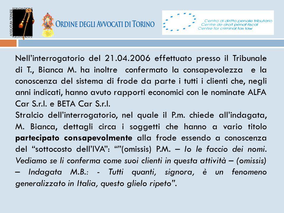 Nell'interrogatorio del 21.04.2006 effettuato presso il Tribunale di T., Bianca M. ha inoltre confermato la consapevolezza e la conoscenza del sistema