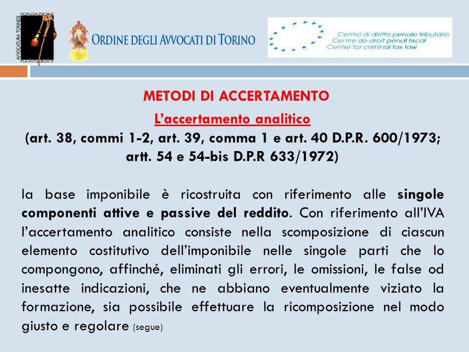 METODI DI ACCERTAMENTO L'accertamento analitico (art. 38, commi 1-2, art. 39, comma 1 e art. 40 D.P.R. 600/1973; artt. 54 e 54-bis D.P.R 633/1972) la