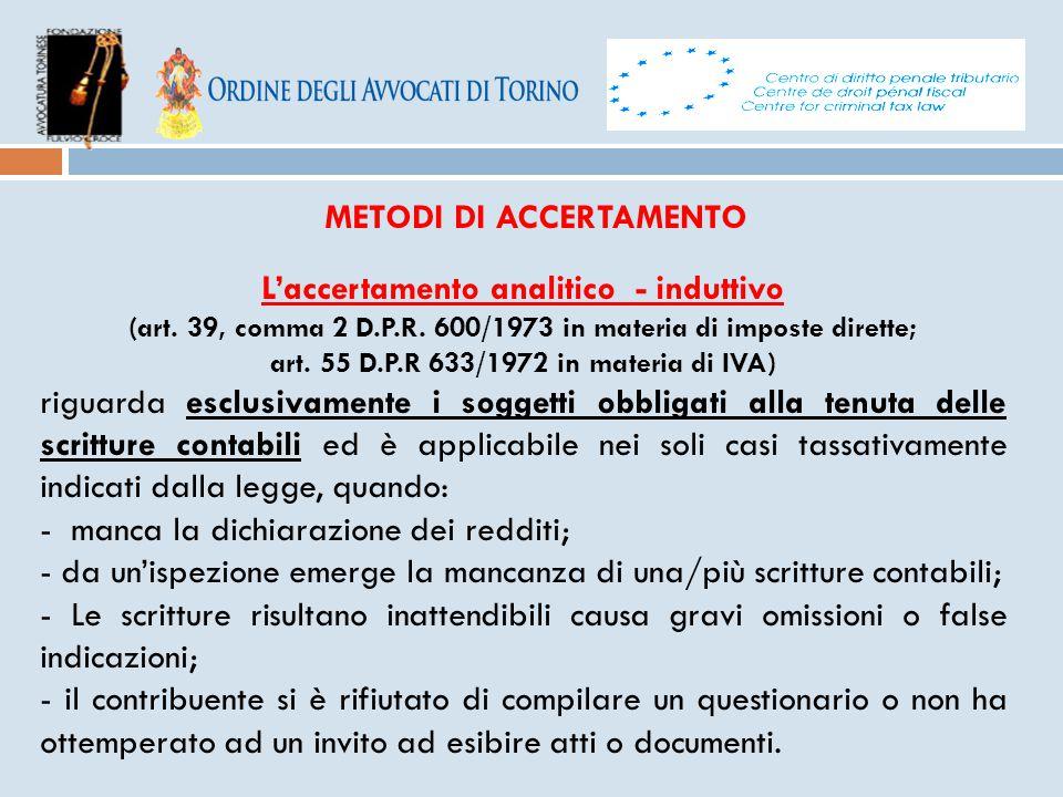 METODI DI ACCERTAMENTO L'accertamento analitico - induttivo (art. 39, comma 2 D.P.R. 600/1973 in materia di imposte dirette; art. 55 D.P.R 633/1972 in