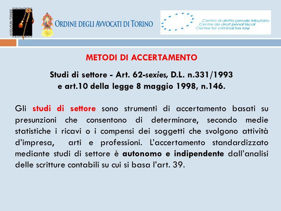 METODI DI ACCERTAMENTO Studi di settore - Art. 62-sexies, D.L. n.331/1993 e art.10 della legge 8 maggio 1998, n.146. Gli studi di settore sono strumen