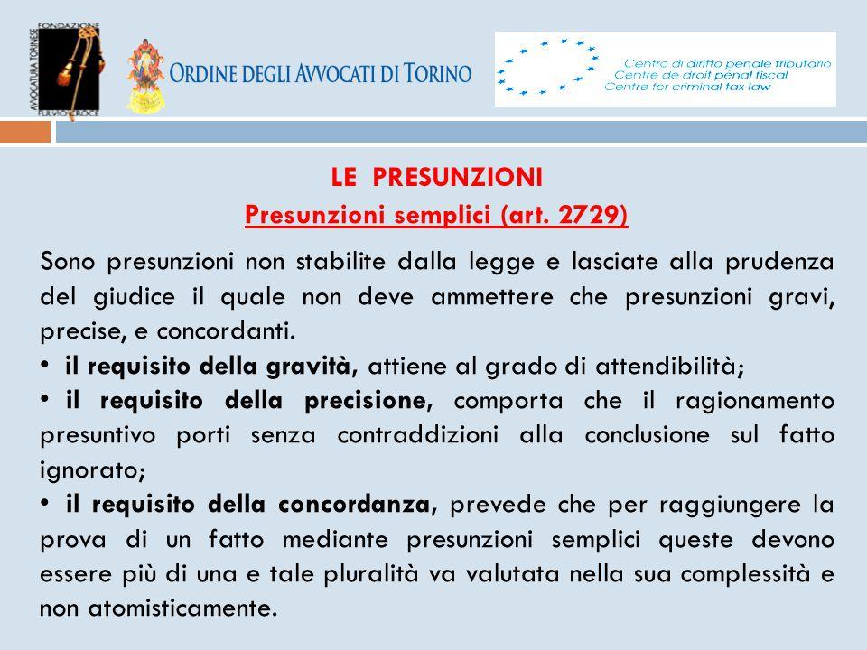 LE PRESUNZIONI Presunzioni semplici (art. 2729) Sono presunzioni non stabilite dalla legge e lasciate alla prudenza del giudice il quale non deve amme