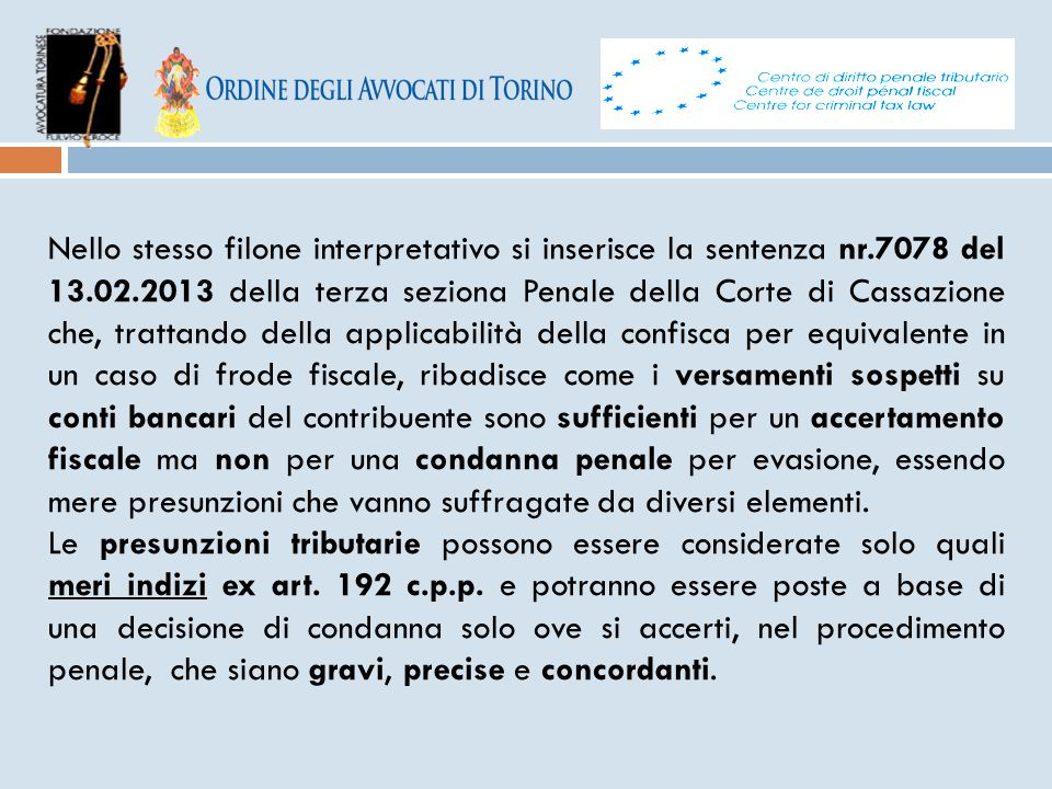 Nello stesso filone interpretativo si inserisce la sentenza nr.7078 del 13.02.2013 della terza seziona Penale della Corte di Cassazione che, trattando