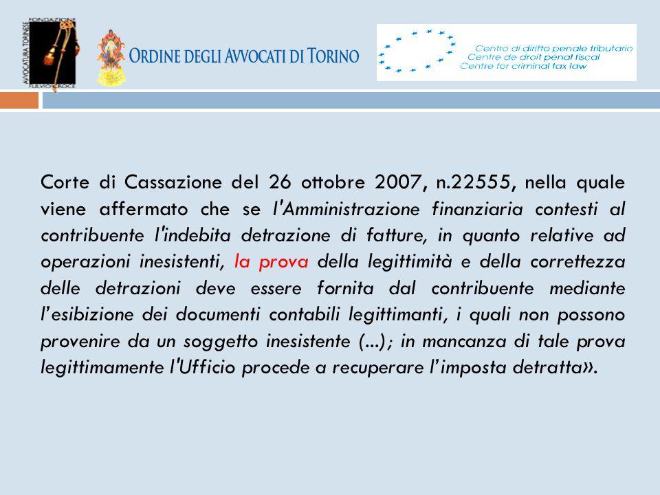 Corte di Cassazione del 26 ottobre 2007, n.22555, nella quale viene affermato che se l'Amministrazione finanziaria contesti al contribuente l'indebita