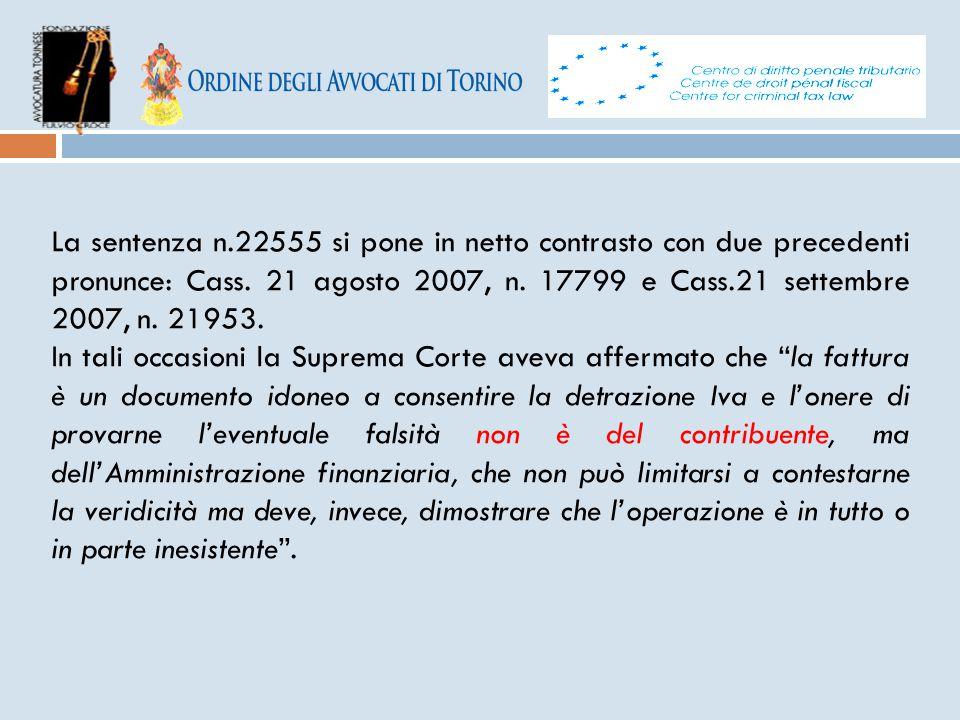 La sentenza n.22555 si pone in netto contrasto con due precedenti pronunce: Cass. 21 agosto 2007, n. 17799 e Cass.21 settembre 2007, n. 21953. In tali
