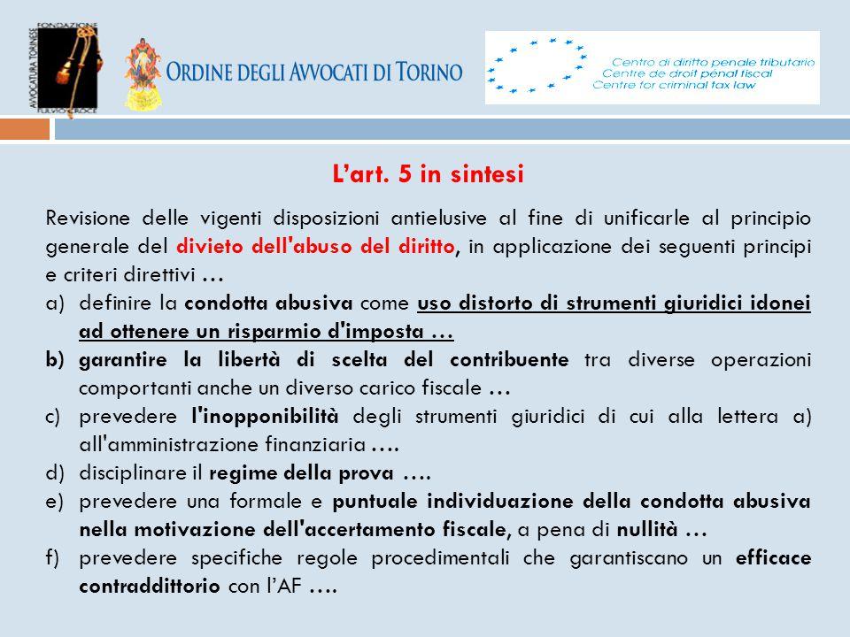 L'art. 5 in sintesi Revisione delle vigenti disposizioni antielusive al fine di unificarle al principio generale del divieto dell'abuso del diritto, i