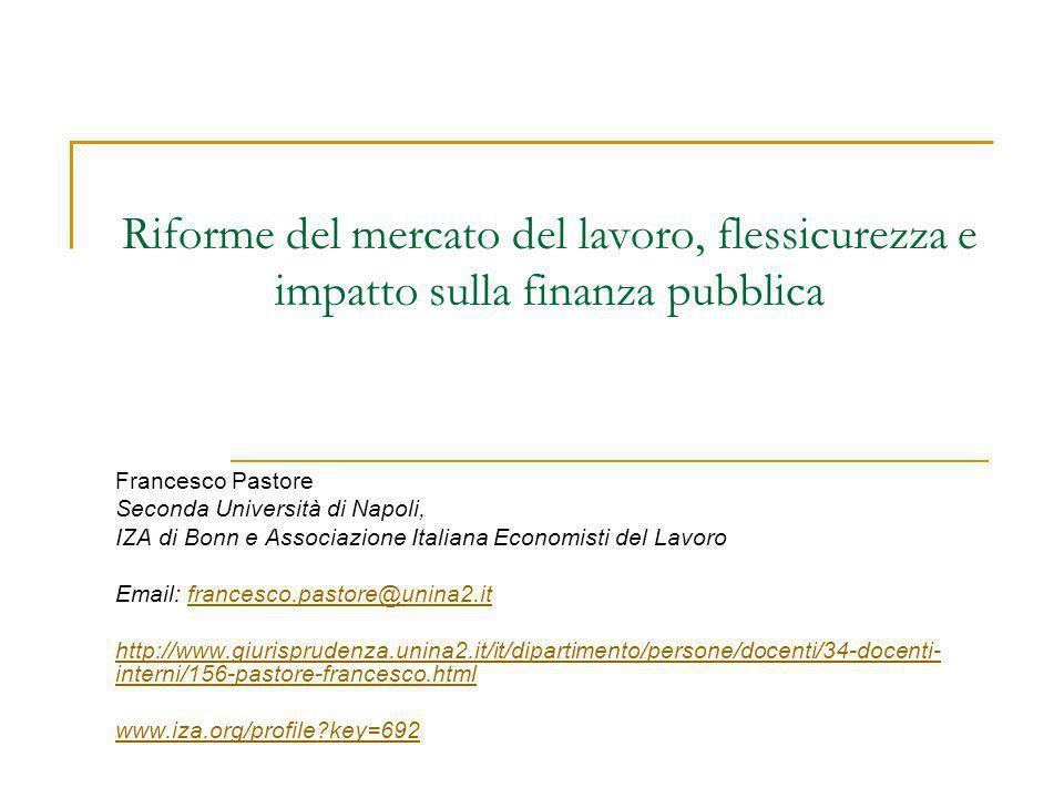 Riforme del mercato del lavoro, flessicurezza e impatto sulla finanza pubblica Francesco Pastore Seconda Università di Napoli, IZA di Bonn e Associazi