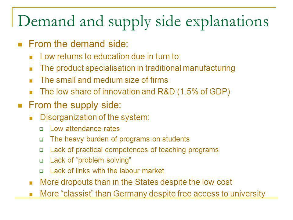 Demand and supply side explanations From the demand side: Low returns to education due in turn to: The product specialisation in traditional manufactu