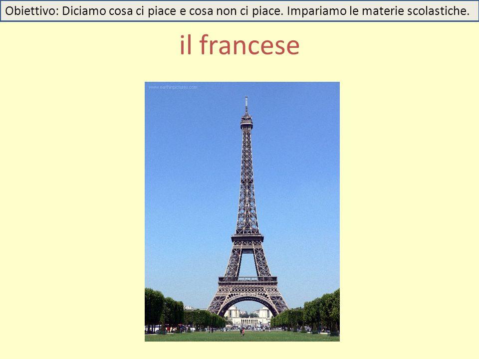 il francese Obiettivo: Diciamo cosa ci piace e cosa non ci piace. Impariamo le materie scolastiche.