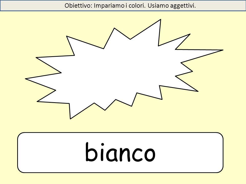bianco Obiettivo: Impariamo i colori. Usiamo aggettivi.