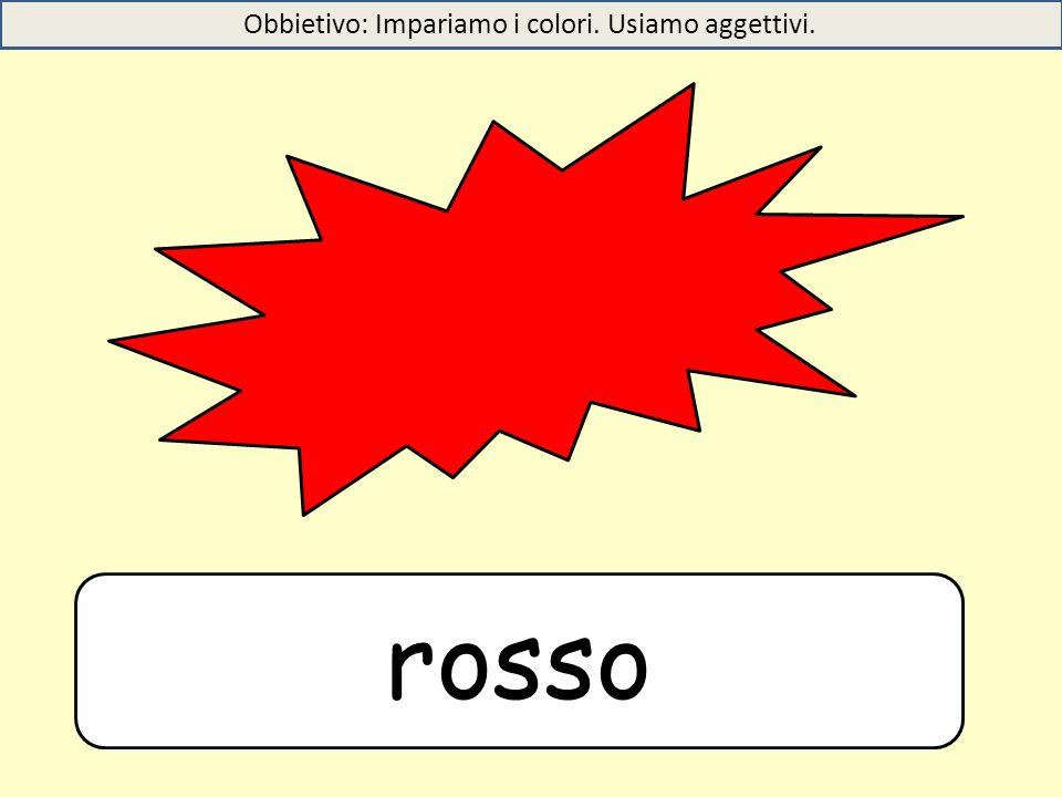 rosso Obbietivo: Impariamo i colori. Usiamo aggettivi.