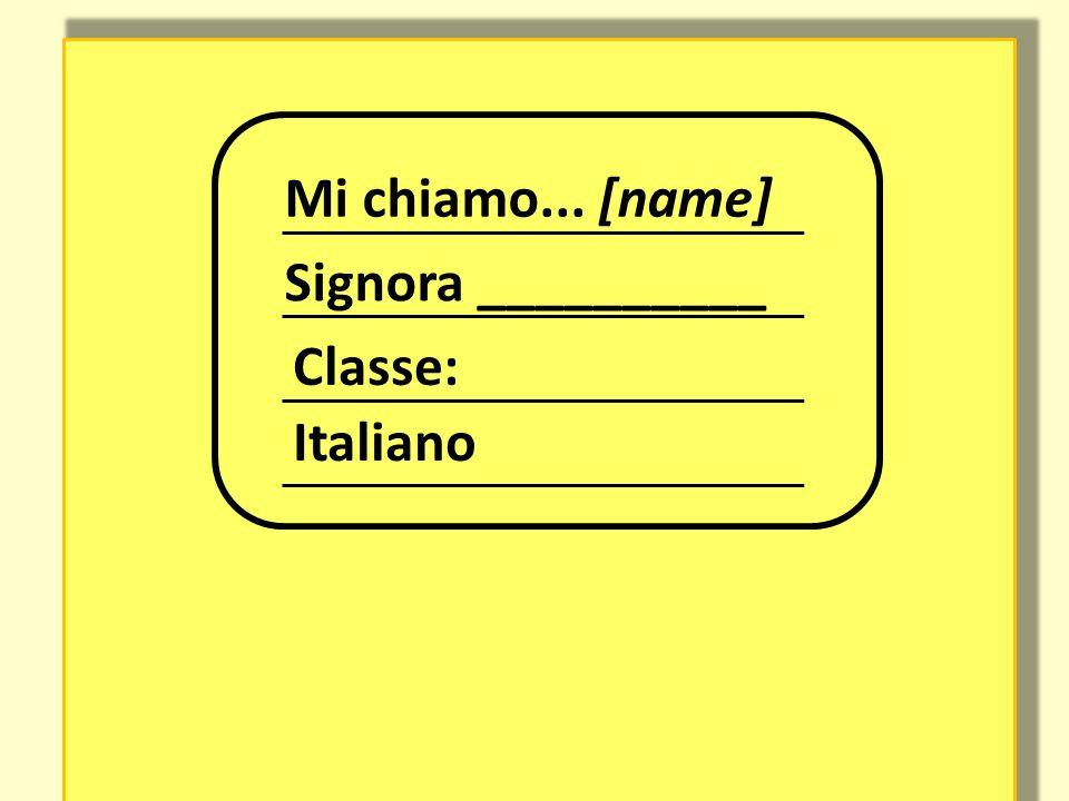 Mi chiamo... [name] Signora __________ Classe: Italiano