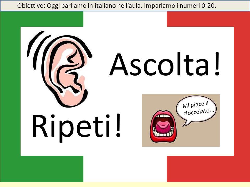 Ascolta! Mi piace il cioccolato... Ripeti! Obiettivo: Oggi parliamo in italiano nell'aula. Impariamo i numeri 0-20.