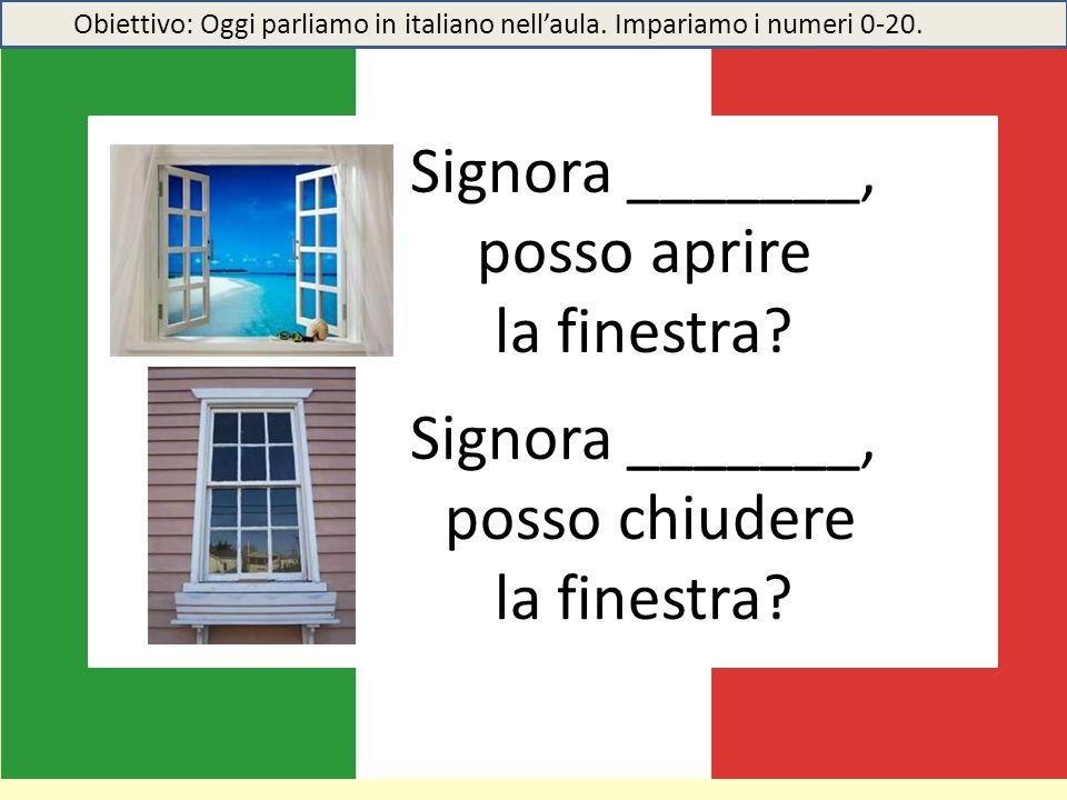 Signora _______, posso aprire la finestra? Signora _______, posso chiudere la finestra? Obiettivo: Oggi parliamo in italiano nell'aula. Impariamo i nu