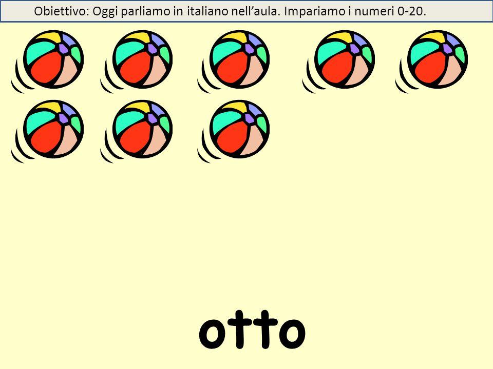 otto Obiettivo: Oggi parliamo in italiano nell'aula. Impariamo i numeri 0-20.