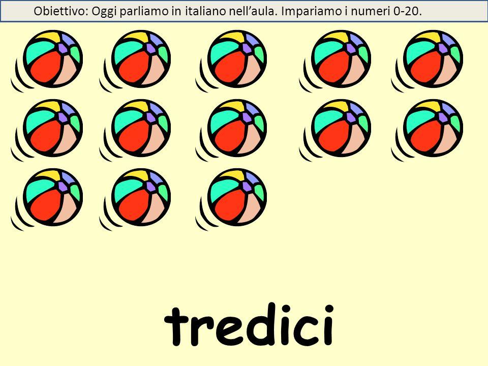 tredici Obiettivo: Oggi parliamo in italiano nell'aula. Impariamo i numeri 0-20.