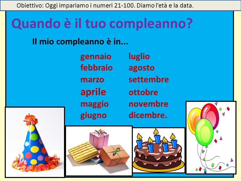 Quando è il tuo compleanno? Il mio compleanno è in... gennaioluglio febbraioagosto marzosettembre aprile ottobre maggionovembre giugnodicembre. Obiett
