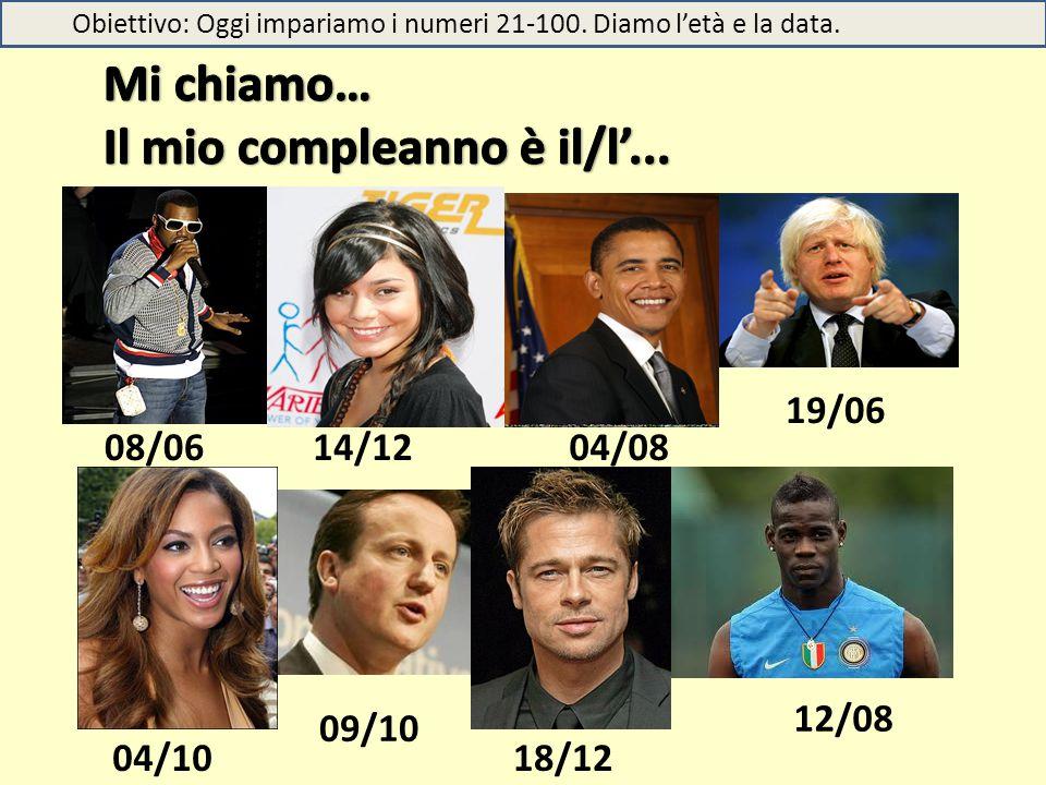 08/0614/1204/08 19/06 18/1204/10 09/10 12/08 Obiettivo: Oggi impariamo i numeri 21-100. Diamo l'età e la data.