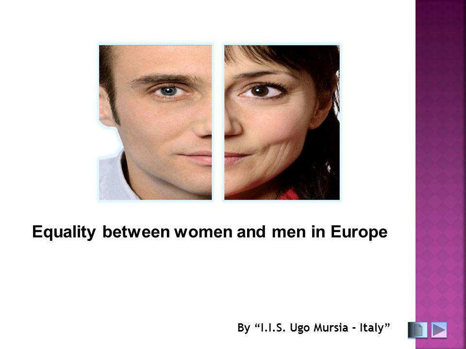 "Equality between women and men in Europe By ""I.I.S. Ugo Mursia - Italy"""