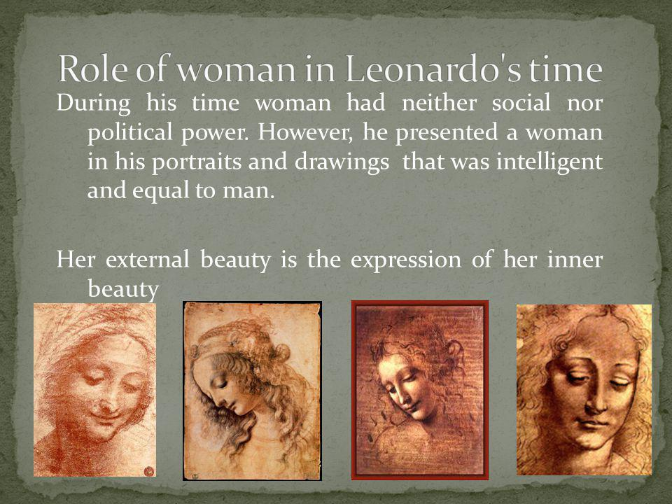 During his time woman had neither social nor political power. However, he presented a woman in his portraits and drawings that was intelligent and equ