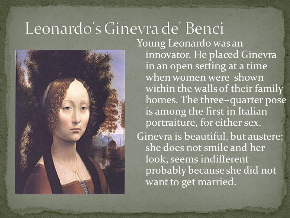 Young Leonardo was an innovator. He placed Ginevra in an open setting at a time when women were shown within the walls of their family homes. The thre