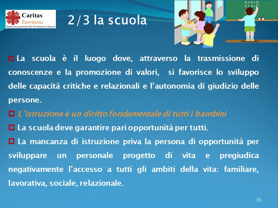 35  La scuola è il luogo dove, attraverso la trasmissione di conoscenze e la promozione di valori, si favorisce lo sviluppo delle capacità critiche e