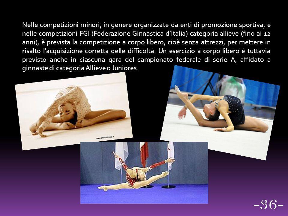 Nelle competizioni minori, in genere organizzate da enti di promozione sportiva, e nelle competizioni FGI (Federazione Ginnastica d'Italia) categoria