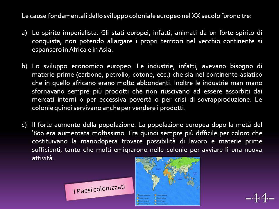 Le cause fondamentali dello sviluppo coloniale europeo nel XX secolo furono tre: a)Lo spirito imperialista. Gli stati europei, infatti, animati da un