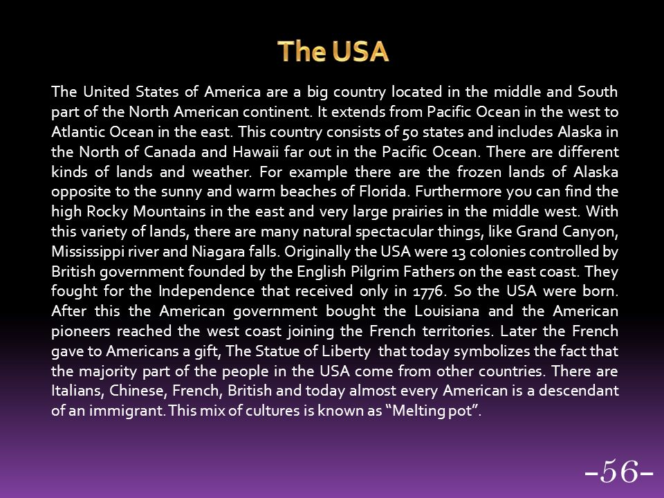 The United States of America are a big country located in the middle and South part of the North American continent.