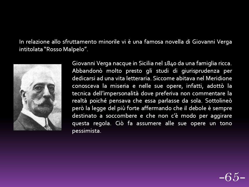 """In relazione allo sfruttamento minorile vi è una famosa novella di Giovanni Verga intitolata """"Rosso Malpelo"""". Giovanni Verga nacque in Sicilia nel 184"""
