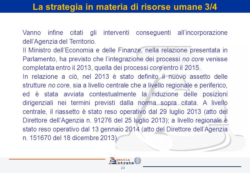 23 La strategia in materia di risorse umane 3/4 Vanno infine citati gli interventi conseguenti all'incorporazione dell'Agenzia del Territorio. Il Mini